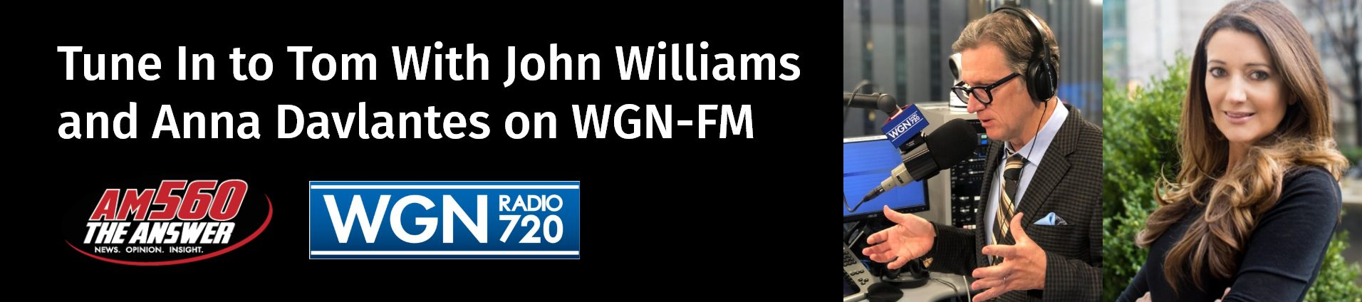 banner: Tune In to Tom With John Williams and Anna Davlantes on WGN-FM